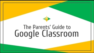 A Parent Guide to Google Classroom